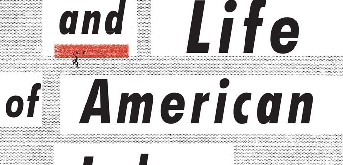 Book Review: The Death and Life of American Labor